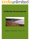 Four Biblical Ways to Overcome Deep Depression