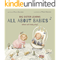 When will baby play?: 3-6 months (Big Sister Learns All About Babies Book 2)