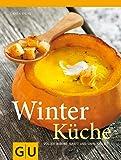 Winterküche: Voller Wärme, Kraft und Sinnlichkeit (GU Themenkochbuch)