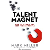 Talent Magnet: How to Attract and Keep the Best People: 3