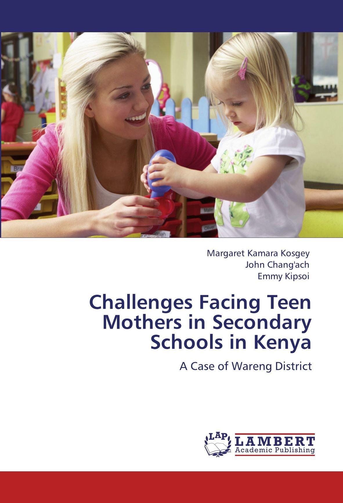 Download Challenges Facing Teen Mothers in Secondary Schools in Kenya: A Case of Wareng District ebook