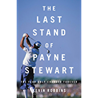 The Last Stand of Payne Stewart: The Year Golf Changed Forever (English Edition)