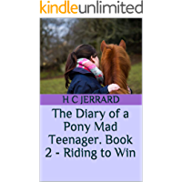The Diary of a Pony Mad Teenager. Book 2 - Riding to Win