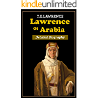 Lawrence Of Arabia Detailed Biography: Story of T.E.Lawrence: History of Arab