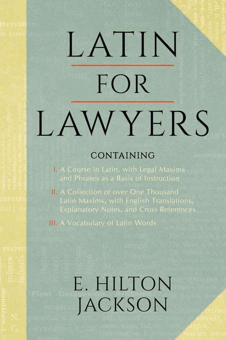 Latin for Lawyers. Containing: I: A Course in Latin, with Legal Maxims &  Phrases as a Basis of Instruction II. a Collection of Over 1000 Latin  Maxims: ...