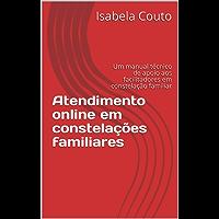 Atendimento online em constelações familiares: Um manual técnico de apoio aos facilitadores em constelação familiar