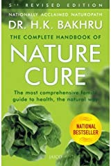 The Complete Handbook of Nature Cure (5th Edition): Comprehensive Family Guide to Health the Nature Way Kindle Edition
