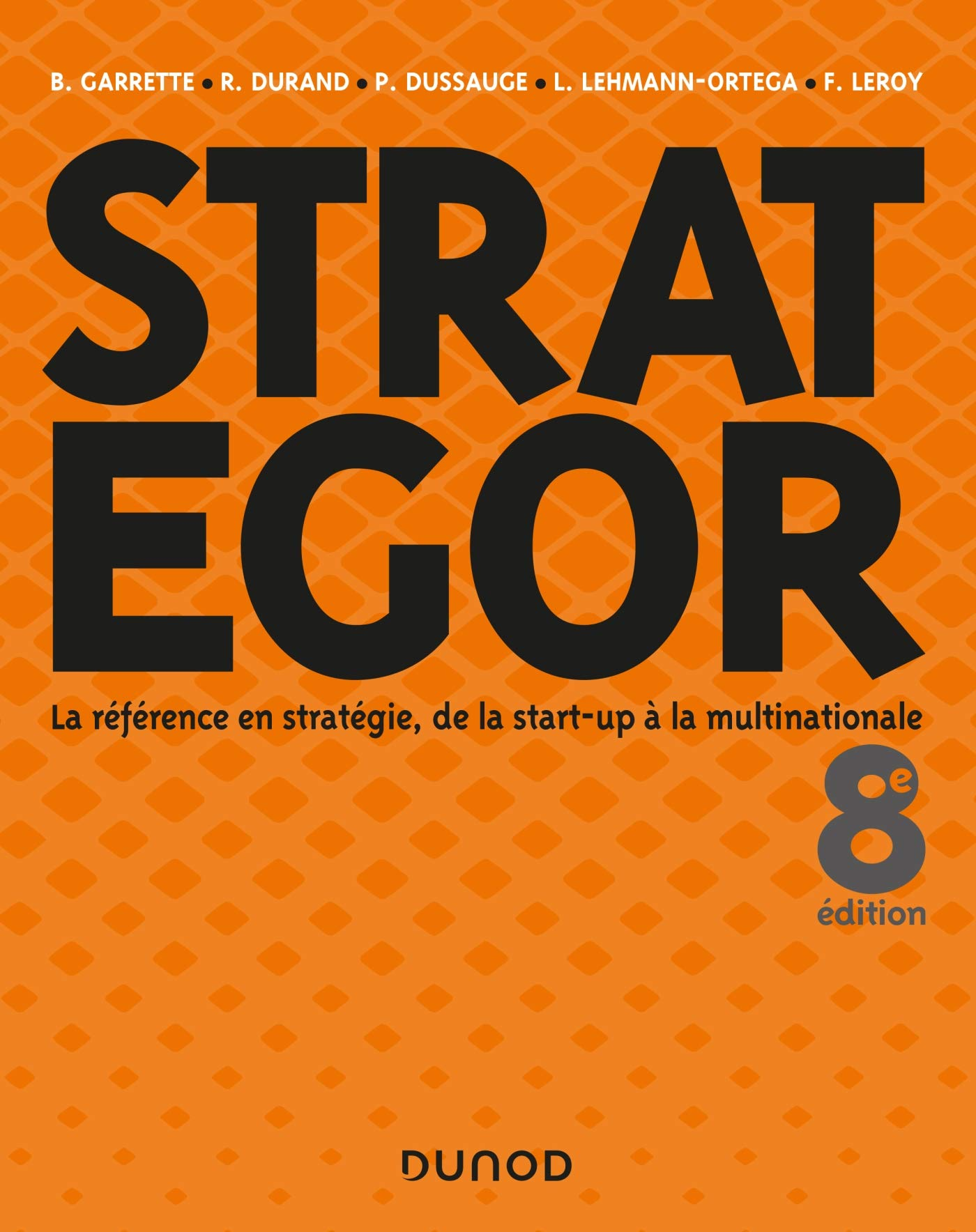 Strategor   8e éd.   Toute la stratégie de la start up à la multinationale