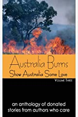 Australia Burns Volume Three (Show Australia Some Love) Paperback