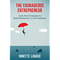 The Courageous Entrepreneur: Cash Flow Strategies to Build Resiliency in Your Business (English Edition)