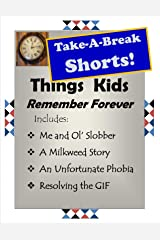 Things Kids Remember Forever (Take-A-Break Shorts) Kindle Edition