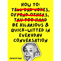 How To Be Hilarious and Quick-Witted in Everyday Conversation (How to be More Likable and Charismatic Book 10)
