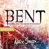 BENT 1 Soaking Away The Giants in Your Soul