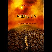 Arène Un: La Chasse aux Esclaves (Livre #1 de la Trilogie des Rescapés) (French Edition)