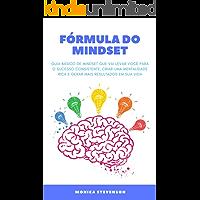 Fórmula Do Mindset: Guia Básico De Mindset Que Vai Levar Você Para O Sucesso Consistente, Criar Uma Mentalidade Rica E Gerar Mais Resultados Em Sua Vida