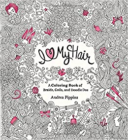 I Love My Hair A Coloring Book Of Braids Coils And Doodle Dos Andrea Pippins 9780399551222 Amazon Books