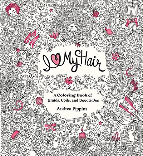 i love my hair a coloring book of braids coils and doodle dos andrea pippins 9780399551222 amazoncom books - A Coloring Book