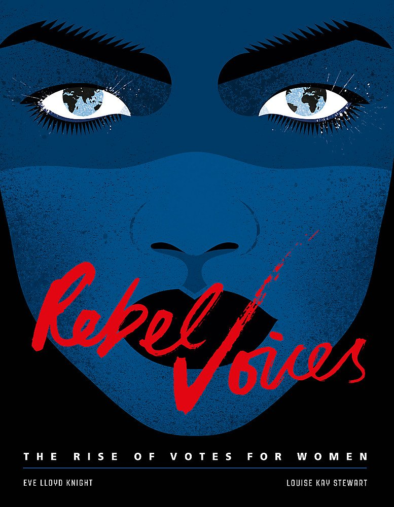 Rebel Voices: The Rise of Votes for Women