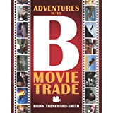 ADVENTURES IN THE B MOVIE TRADE