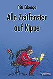 Alle Zeitfenster auf Kippe: Geschichten und Gedichte aus der angewandten Wirklichkeit