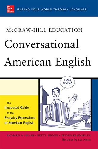 McGraw Hill's Conversational American English: The Illustrated Guide to Everyday Expressions of American English (McGraw Hill ESL References) (English Edition)