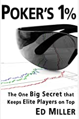 Poker's 1%: The One Big Secret That Keeps Elite Players On Top Kindle Edition