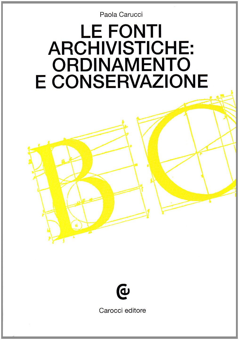 Le fonti archivistiche: ordinamento e conservazione Copertina flessibile – 21 dic 1999 Paola Carucci Carocci 8843000640 Testi scientifici