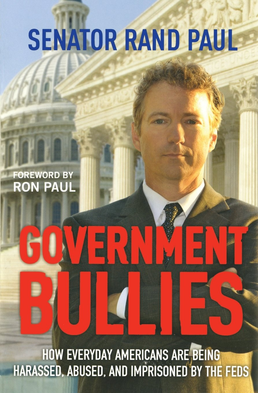 Government Bullies: How Everyday Americans Are Being Harassed, Abused, And  Imprisoned By The Feds: Rand Paul, Ron Paul: 9781455522774: Amazon:  Books