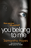 You Belong To Me: A nail-biting psychological thriller from the author of Until You're Mine
