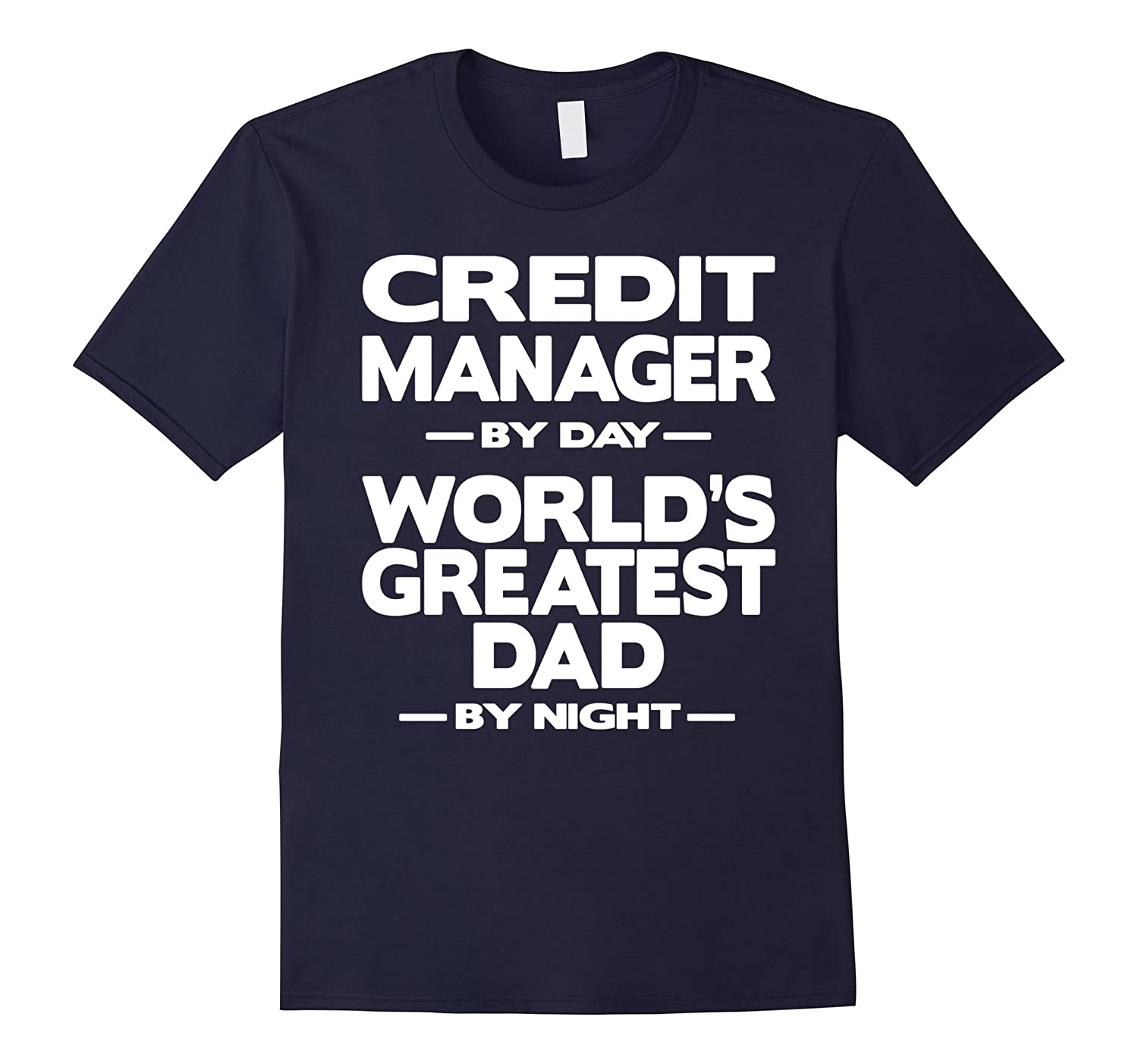 Credit Manager Worlds Greatest Dad T-Shirt-TD