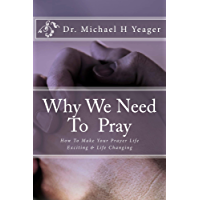 Why We Need To Pray: Making Your Prayer Life Exciting & Life Changing (English Edition)