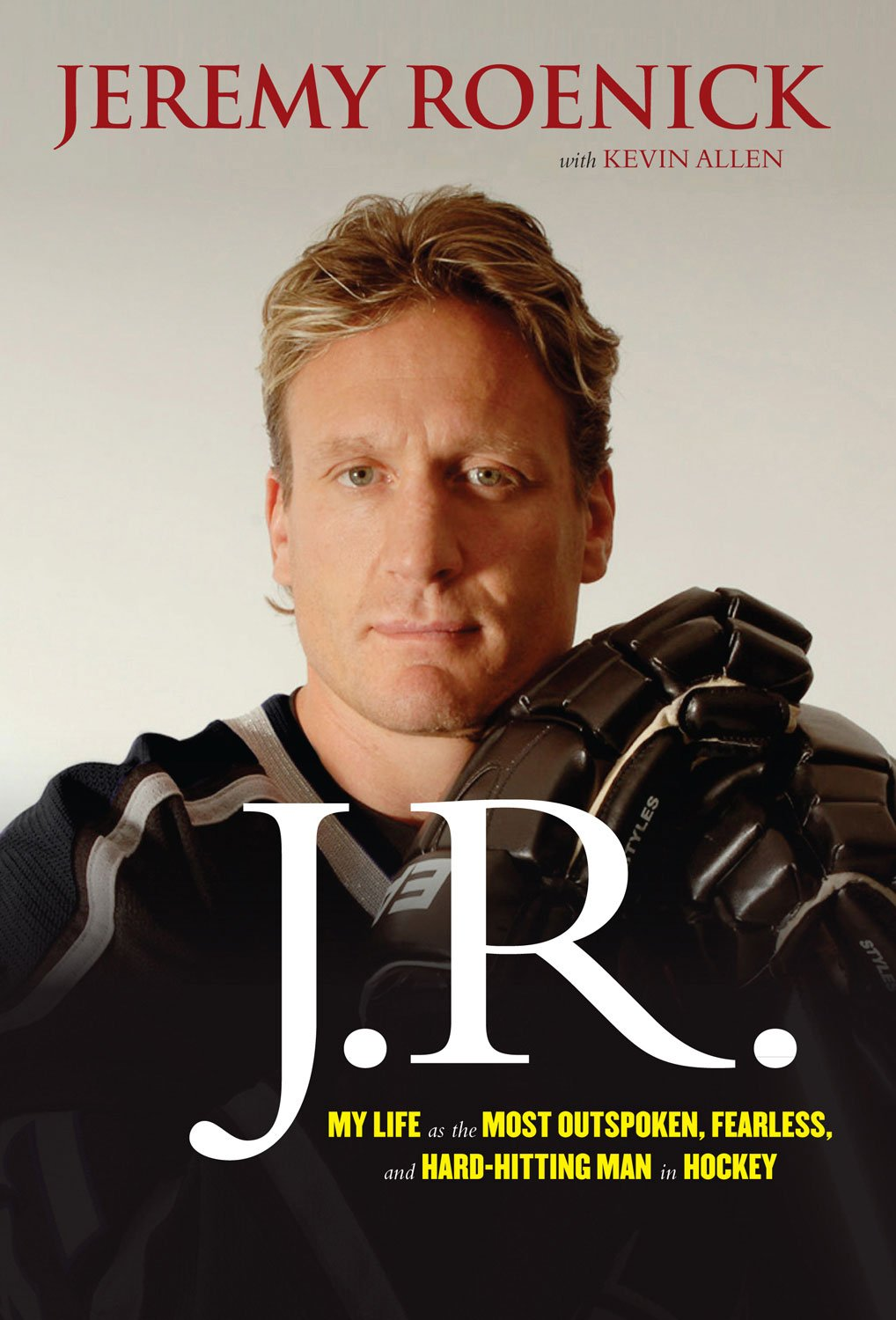 J.R.: My Life as the Most Outspoken, Fearless, and Hard-Hitting Man in Hockey ebook