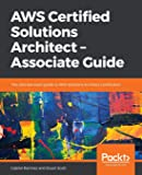 AWS Certified Solutions Architect – Associate Guide: The ultimate exam guide to AWS Solutions Architect certification