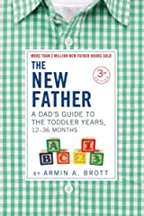 The New Father: A Dad's Guide to The Toddler Years, 12-36 Months (Third Edition): A Dad's Guide to The Toddler Years, 12-36 Months (The New Father (3)) Kindle Edition