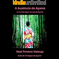 A Ausência de Ayame: - conto II - (A Jornada de Ayame Livro 2)