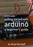 Getting Started With Arduino: A Beginner's Guide (English Edition)