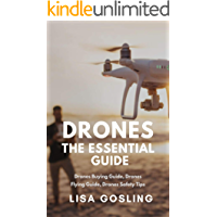 Drones: The Essential Guide - All You Need to Know From Buying to Flying: Drone Types, Photography & Safety Tips book cover