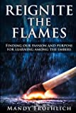 Reignite the Flames: Finding our passion and purpose for learning among the embers