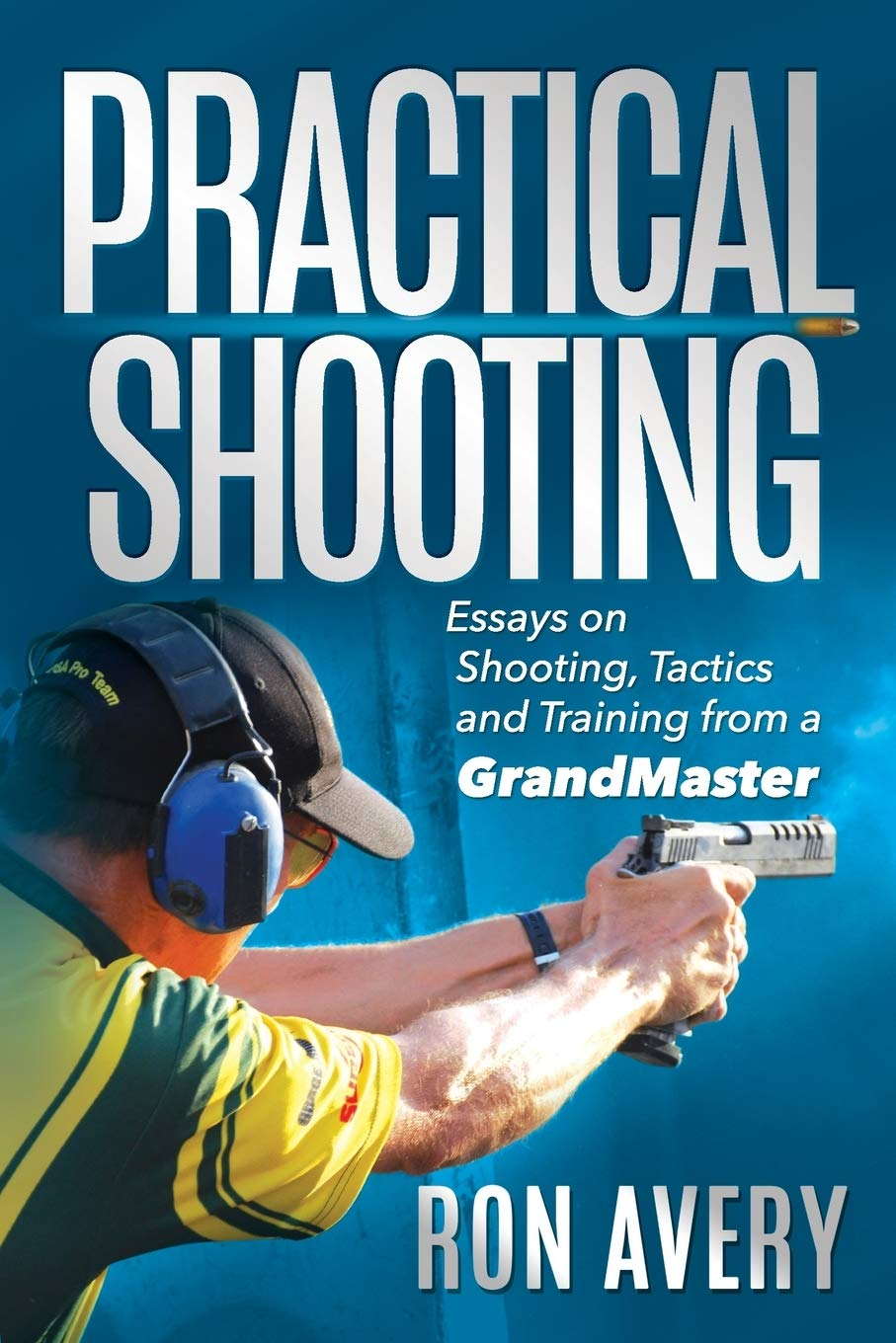 Practical Shooting: Essays on Shooting, Tactics and Training ...