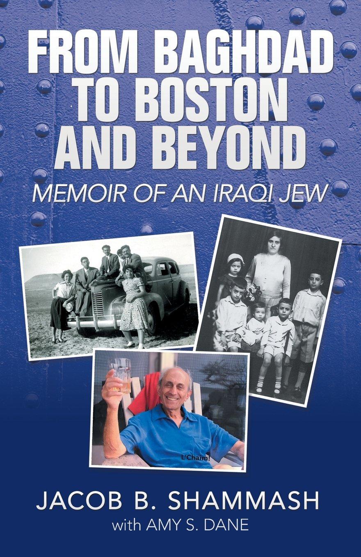 From Baghdad to Boston and Beyond: Memoir of an Iraqi Jew: Jacob B.  Shammash, Amy S. Dane: 9781532046407: Amazon.com: Books