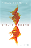 Dying to Know You: A Novel