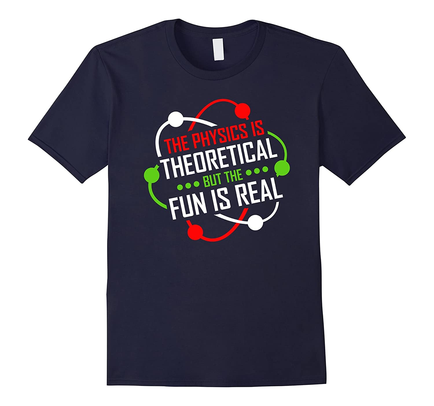 The Physics Is Theoretical But The Fun Is Real Funny Shirt-TH