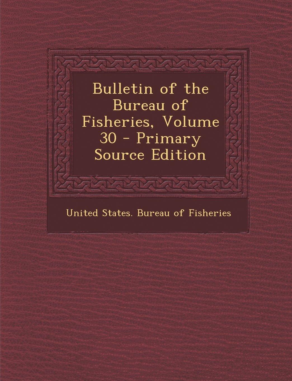 Bulletin of the Bureau of Fisheries, Volume 30 pdf epub