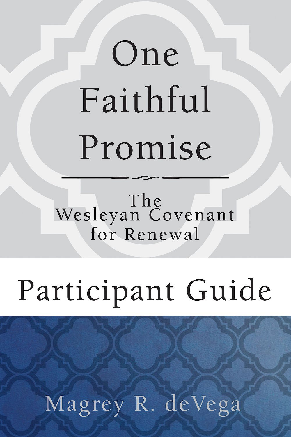 One Faithful Promise: Participant Guide: The Wesleyan Covenant for Renewal (Wesley Discipleship Path Series) ebook
