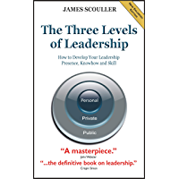 The Three Levels of Leadership (2nd edition): How to Develop Your Leadership Presence, Knowhow and Skill