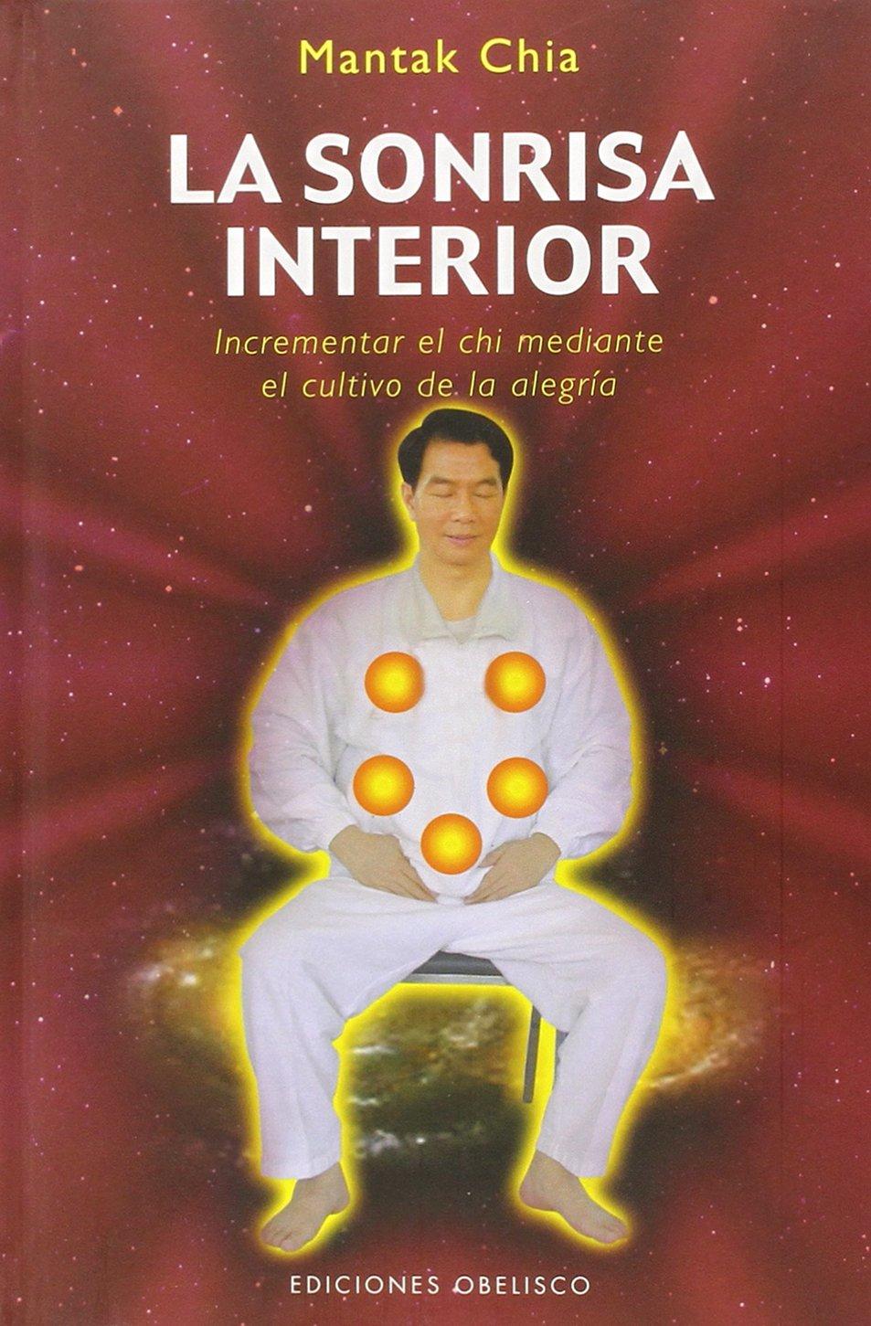 La sonrisa interior: Incrementar el chi mediante el cultivo de la alegría (Obelisco- Artes marciales) Tapa dura – 15 abr 2009 MANTAK CHIA David N.M. George EDICIONES OBELISCO S.L. 8497775244