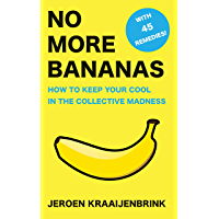 No More Bananas: How to Keep Your Cool in the Collective Madness (English Edition)