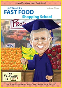 Jeff Novick's Fast Food 3: Shopping School