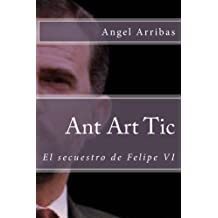 Ant Art Tic: El secuestro de Felipe VI (RRZ, Inteligencia Artificial nº 2) (Spanish Edition) Sep 21, 2014