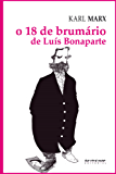 O 18 de brumário de Luís Bonaparte (Coleção Marx e Engels)